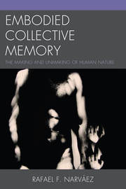 Embodied Collective Memory by Rafael F. Narvaez
