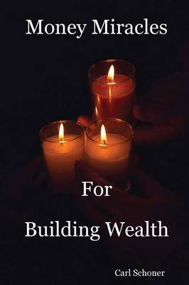 Money Miracles for Building Wealth | Carl Schoner Book | In