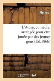L'Avare, Comedie, Arrangee Pour Etre Jouee Par Des Jeunes Gens by . Moliere