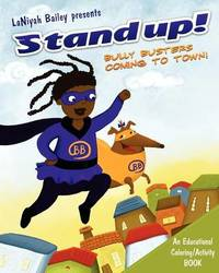 "Stand Up! ""bully Busters.."".Coming to Town by Laniyah L Bailey"