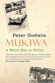 Mukiwa: A White Boy in Africa by Peter Godwin