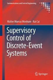 Supervisory Control of Discrete-Event Systems by Walter Murray Wonham