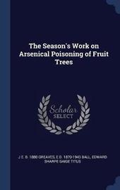 The Season's Work on Arsenical Poisoning of Fruit Trees by J E B 1880 Greaves