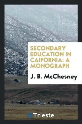 Secondary Education in Caifornia by J B McChesney image