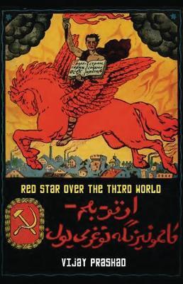 Red Star Over the Third World by Vijay Prashad