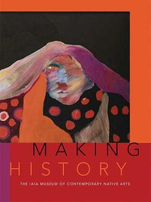 Making History by Institute Of American Indian Arts