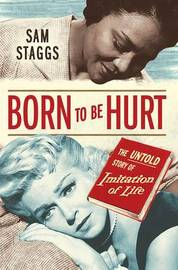 Born to be Hurt: The Untold Story of Imitation of Life by Sam Staggs image