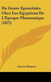 Du Genre Epistolaire Chez Les Egyptiens de L'Epoque Pharaonique (1872) by Gaston Maspero