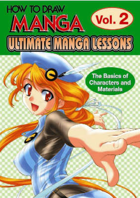 Ultimate Manga Lessons: Ultimate Manga Lessons - The Basics of Characters and Materials: v. 2 by Go Office