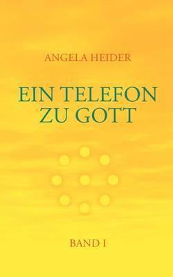 Ein Telefon Zu Gott Band 1 by Angela Heider