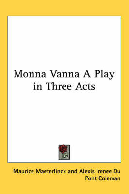 Monna Vanna A Play in Three Acts by Maurice Maeterlinck