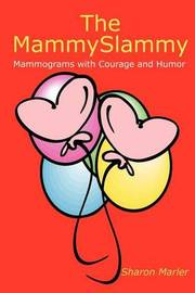 The Mammyslammy: Mammograms with Courage and Humor by Sharon Marler image