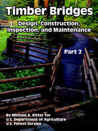 Timber Bridges: Design, Construction, Inspection, and Maintenance (Part Two) by Michael, A. Ritter image
