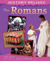 History Relived: The Romans by Cath Senker