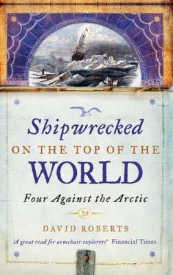 Shipwrecked on the Top of the World by David Roberts