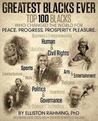 Greatest Blacks Ever by Phd Ambassador Elliston Rahming