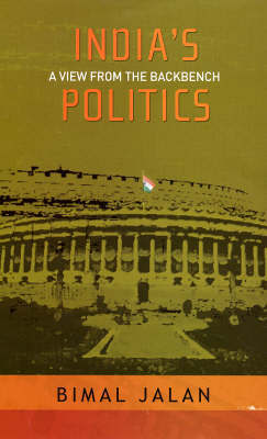 India's Politics: A View from the Backbench by Bimal Jalan