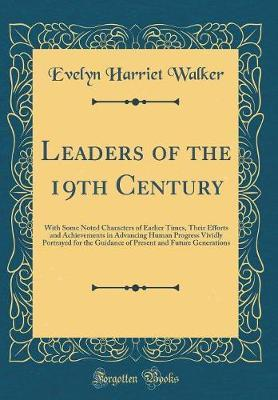 Leaders of the 19th Century by Evelyn Harriet Walker