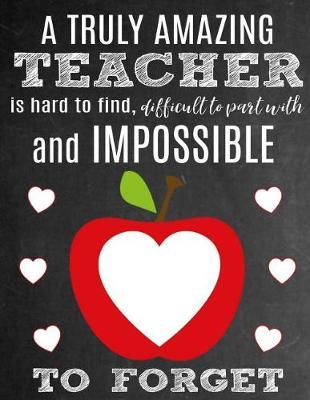 A Truly Amazing Teacher Is Hard to Find, Difficult to Part with and Impossible to Forget by School Sentiments Studio