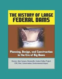 The History of Large Federal Dams by U.S. Department of the Interior