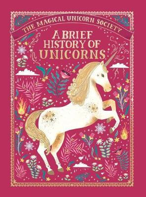The Magical Unicorn Society: A Brief History of Unicorns by Selwyn E. Phipps