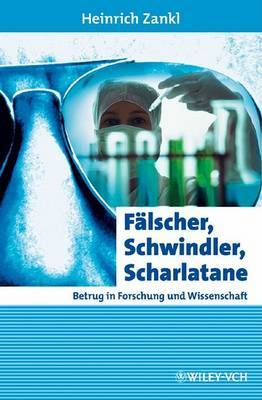 Falscher, Schwindler, Scharlatane: Betrug in Forschung Und Wissenschaft by Heinrich Zankl image