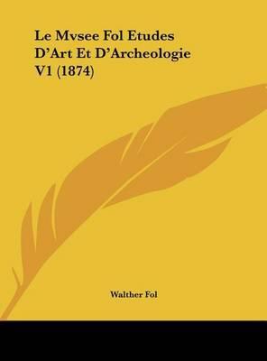 Le Mvsee Fol Etudes D'Art Et D'Archeologie V1 (1874) by Walther Fol image