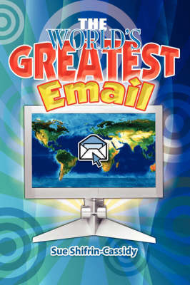 The World's Greatest Email by Sue Shifrin-Cassidy