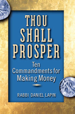 Thou Shall Prosper: Ten Commandments for Making Money by Rabbi Daniel Lapin