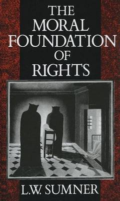 The Moral Foundation of Rights by L.W. Sumner
