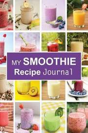 My Smoothie Recipe Journal: Fruit Shake Desserts, 6 X 9, 200 Blank Smoothie Recipes by My Smoothie Recipe Journal image