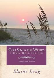 God Sends The Words I Only Hold The Pen by Elaine Long