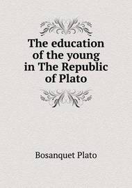 The Education of the Young in the Republic of Plato by Bosanquet Plato
