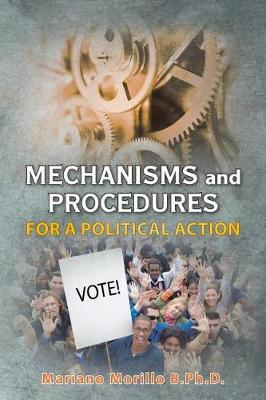 Mechanisms and Procedures for a Political Action by Dr Mariano Morillo B Ph D image