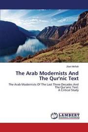 The Arab Modernists and the Qur'nic Text by Meftah Jilani