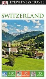 DK Eyewitness Travel Guide Switzerland by DK Travel