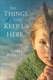 The Things That Keep Us Here by Carla Buckley image