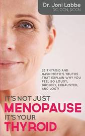 It's Not Just Menopause; It's Your Thyroid! by Dr Joni Labbe