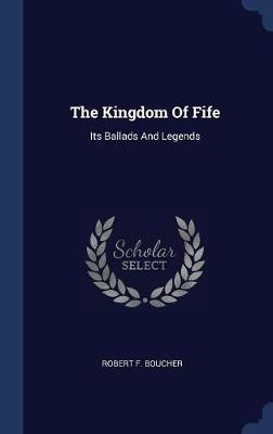The Kingdom of Fife by Robert F Boucher image
