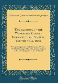 Transactions of the Worcester County Horticultural Society, for the Year, 1880 by Worcester County Horticultural Society image