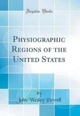 Physiographic Regions of the United States (Classic Reprint) by John Wesley Powell image