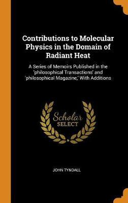 Contributions to Molecular Physics in the Domain of Radiant Heat by John Tyndall image