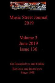 Music Street Journal 2019: Volume 3 - June 2019 - Issue 136 by Gary Hill