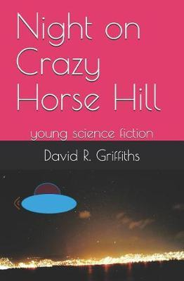 Night on Crazy Horse Hill by David R Griffiths