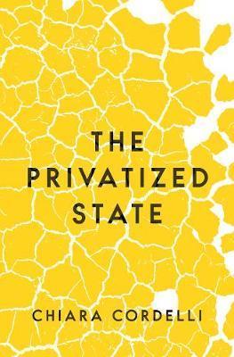 The Privatized State by Chiara Cordelli