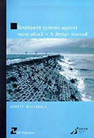 Revetment Systems Against Wave Attack: A Design Manual (HR Wallingford titles) by Kirsty McConnell