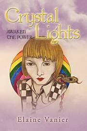 Crystal Lights: Awaken the Power: A Novel by Vanier Elaine Vanier