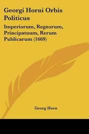 Georgi Horni Orbis Politicus: Imperiorum, Regnorum, Principatuum, Rerum Publicarum (1669) by Georg Horn