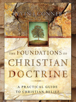 The Foundations of Christian Doctrine by Kevin J Conner