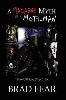 A Macabre Myth of a Moth-Man by Brad Fear